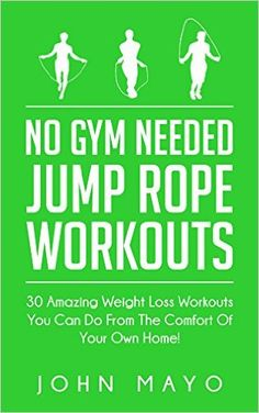 No Gym Needed- Jump Rope Workouts: 30 Amazing Weight Loss Workouts You Can Do From The Comfort Of Your Own Home! (No Gym Needed, At Home Fitness, At Home Workouts, Drop A Dress Size) - Kindle edition by John Mayo, Leanne Wiese. Health, Fitness & Dieting Kindle eBooks @ Amazon.com.