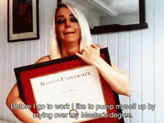 Before I go to work, I like to pump myself up by crying over my Master's Degree.