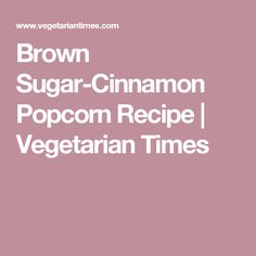 Brown Sugar-Cinnamon Popcorn Recipe   Vegetarian Times