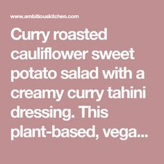 Curry roasted cauliflower sweet potato salad with a creamy curry tahini dressing. This plant-based, vegan salad is everything you could ever want. Salad With Sweet Potato, Roasted Sweet Potatoes, Potato Salad, Vegan Gluten Free, Vegan Vegetarian, Vegan Cauliflower, Tahini Dressing, Curry Powder