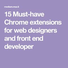 15 Must-have Chrome extensions for web designers and front end developer