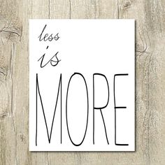 Less is more - printable inspirational typography quote wall art. Instant, digital download.  WHY PRINTABLE? You can print the artwork on paper or material of your own choice. There is no shipping cost or wait for item to be delivered via mail. If it is ever damaged, you can simply have it printed again.  ITEM DETAILS • High Resolution 300 dpi PDF and JPG • SIZE: Use PDF to PRINT IN ANY SIZE! JPG is in 8x10 but the PDF is fully scale-able (can be enlarged or shrunk) to ANY SIZE without any…