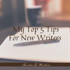 My Top 5 Tips for New Writers – Scribes & Archers