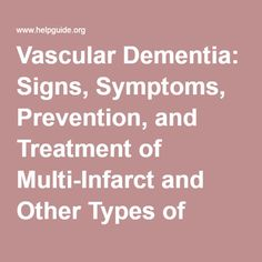 Migraine treatment types of Vascular Dementia: Signs, Symptoms, Prevention, and Treatment of Multi-Infarct and Other Types of Vascular Dementia Alzheimer Care, Dementia Care, Alzheimer's And Dementia, Dementia Signs, Dementia Symptoms, Lewy Body Dementia, Huntington Disease, Alzheimers Awareness