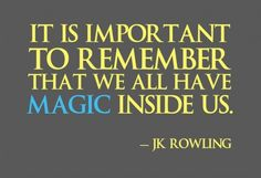 """It is important to remember that we all have #magic inside us."" #JKRowling"