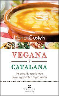 Sant Jordi 2016: Vegana i catalana : la cuina de tota la vida sense ingredients d'origen animal / Marta Castells