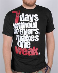 7 Days Without Prayers Makes One Weak T-Shirt Christian Tee Shirts, Christian Clothing, Christian Apparel, Vinyl Shirts, Cool Shirts, Creative Shirts, Monogram Shirts, Gym Shirts, Slogan Tshirt