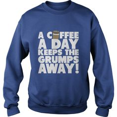 A Coffee A Day Keeps The Grumps Away  Funny TShirt #gift #ideas #Popular #Everything #Videos #Shop #Animals #pets #Architecture #Art #Cars #motorcycles #Celebrities #DIY #crafts #Design #Education #Entertainment #Food #drink #Gardening #Geek #Hair #beauty #Health #fitness #History #Holidays #events #Home decor #Humor #Illustrations #posters #Kids #parenting #Men #Outdoors #Photography #Products #Quotes #Science #nature #Sports #Tattoos #Technology #Travel #Weddings #Women