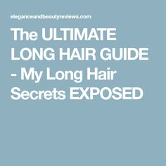 The ULTIMATE LONG HAIR GUIDE - My Long Hair Secrets EXPOSED