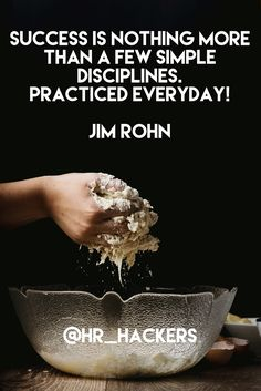 Success is nothing more than a few simple disciplines. Practiced everyday! > Jim Rohn | @hr_hackers #success #discipline #hardwork #motivation #hr