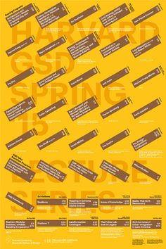 Get Lectured: Harvard GSD, Spring '15   Harvard Graduate School of Design Spring 2015 lecture events. Poster designed by Bruce Mau Design   Archinect