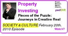 #SOCIETY #PODCAST  Property Investing Podcasts, USA Property Investment Guides | Discoun    Pieces of the Puzzle: Journeys in Creative Real Estate Investing with Robert Feol February 20th, 2010    HEAR:  http://podDVR.COM/?c=bd4c25d1-9136-87cb-dd02-9d986541e91d