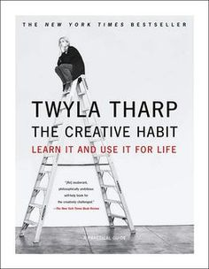 The Creative Habit: Learn It and Use It for Life  By Twyla Tharp