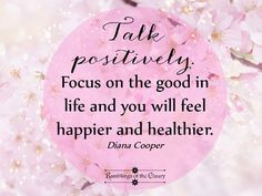 Talk positively. Focus on the good in life and you will feel happier and healthier #positivity #happiness