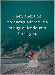 When there is no enemy within, no enemy outside can hurt you. #powerofpositivity #positivewords #positivethinking #inspirationalquote #motivationalquotes #quotes #life #love #hurt #pain #enemy #agreement #lifechanging #toltecs #impeccable #integrity #assumptions #communication
