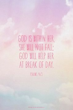 God is within her, she will not fall; God will help her at break of day. - Psalms 46:5 | Audrey made this with Spoken.ly