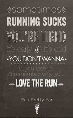 Sometimes running sucks. You're tired, it's early, it's cold. You don't wanna