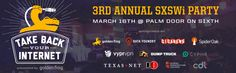Take Back Your Internet Party SXSWi 2015 | Monday, March 16, 2015 | 6pm-12am | Palm Door on Sixth: 508 E. 6th St., Austin, TX 78701 | Celebration honoring fight for online privacy and open & uncensored internet for all | Networking: 6-7pm; Expert Panel Discussion: 7-8:30pm; Music & Party: 8pm-12am | RSVP: https://www.eventbrite.com/e/take-back-your-internet-party-sxswi-2015-tickets-15518990719