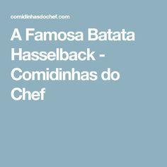 A Famosa Batata Hasselback - Comidinhas do Chef