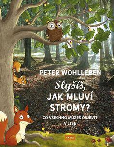 Slyšíš, jak mluví stromy? - Wohlleben Peter