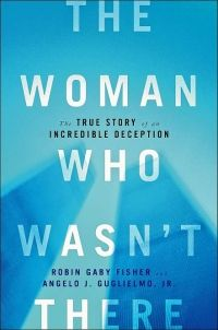 The Woman Who Wasn't There by Robin Gaby Fisher and Angelo J. Guglielmo Jr.
