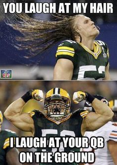 Clay Matthews!!! His hair is great...