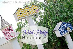 Make Fabric-Covered Birdhouses — using Outdoor Mod Podge! I didn't know there was an outdoor Modge Podge!