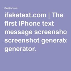 ifaketext.com | The first iPhone text message screenshot generator.