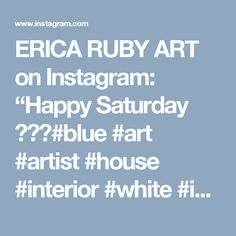 "ERICA RUBY ART on Instagram: ""Happy Saturday ✌🏻️#blue #art #artist #house #interior #white #interiordesign #styling #style #marble #dreams #bright #happy #newhome…"""