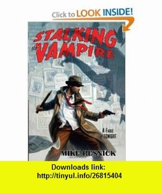 Stalking the Vampire A Fable of Tonight A John Justin Mallory Mystery (9781591026495) Mike Resnick , ISBN-10: 1591026490  , ISBN-13: 978-1591026495 ,  , tutorials , pdf , ebook , torrent , downloads , rapidshare , filesonic , hotfile , megaupload , fileserve