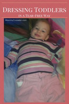 Dressing Toddlers in a Tear-Free Way | MommyCrusader.com