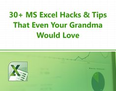 30+ MS Excel Hacks & Tips That Even Your Grandma Would Love