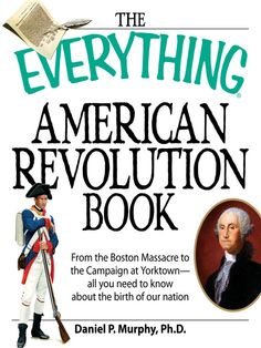 The Everything American Revolution Book by Daniel Murphy.