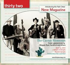Save the Date- Launch of Thirty Two Magazine  An Evening Celebrating the Cultural Renaissance of the Twin Cities  Music by The Cactus Blossoms, guest appearances by storyteller Maggie Ryan Sandford and others