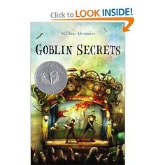 Goblin Secrets by William Alexander - Fiction Gr. 4-7 Starred Reviews from Kirkus - National Book Award for Young People's Literature