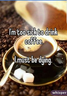 Flu Got You Down?!  Do you partake of your favorite caffeinated drink when you are sick? I have never heard of anyone NOT drinking the wonderful hot liquid!