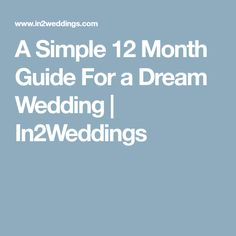A Simple 12 Month Guide For a Dream Wedding | In2Weddings