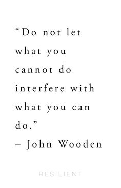 """Do not let what you cannot do interfere with what you can do."" – John Wooden #quotes #inspirationalquote #johnwooden #johnwoodenquote"