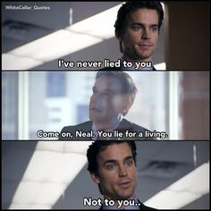 Awww :)) It's actually true too. Neal doesn't actually lie to Peter until it's to protect him :)