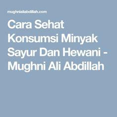 Cara Sehat Konsumsi Minyak Sayur Dan Hewani - Mughni Ali Abdillah