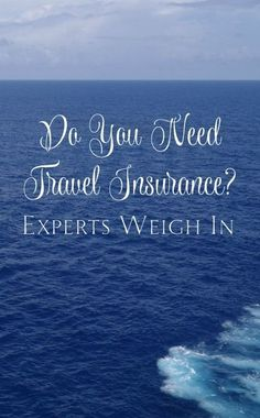 Do you need travel insurance for your next vacation? Experts weigh in....