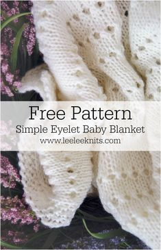 Eyelet Baby Blanket Knitting Pattern - Leelee Knits - - When my sister in law announced that she was pregnant with her second child, I was so excited for her! Easy Knit Baby Blanket, Free Baby Blanket Patterns, Baby Shawl, Knitted Baby Blankets, Crochet Blanket Patterns, Baby Patterns, Knitting Patterns Free, Knot Blanket, Cowl Patterns