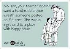 No, son, your teacher doesn't want a homemade crayon wreath...