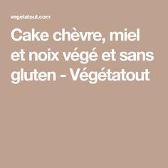 Cake chèvre, miel et noix végé et sans gluten - Végétatout
