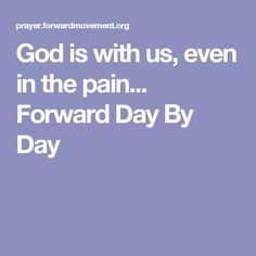 God is with us, even in the pain...   Forward Day By Day