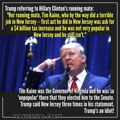 There was a Kaine in NJ politics but not TIM Kaine of Virginia. What a know-nothing blowhard Trump is.