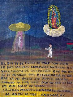 """""""On February 14, 1965, I give thanks to the Virgencita of Guadalupe because thanks to her miracle I can speak again, since I lots my ability to talk when I saw an spaceship with an strange been coming out of it."""""""