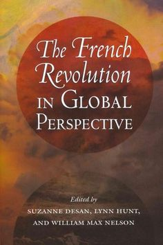 Situating the French Revolution in the context of early modern globalization for…