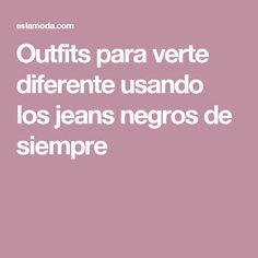 Outfits para verte diferente usando los jeans negros de siempre