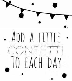 Add a little confetti to each day.